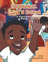 Epaminondas,God's Friend: A Christmas Story