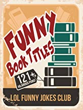 121+ Funny Book Titles!: Hilarious Book Titles and Author Puns, Comedy, Humor (Funny & Hilarious Joke Books)