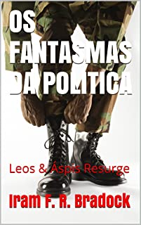 OS FANTASMAS DA POLITICA: Leos & Áspis Resurge (Portuguese Edition)