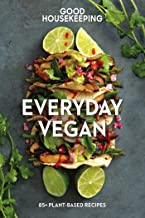 Good Housekeeping Everyday Vegan: 85+ Plant-Based Recipes (Good Food Guaranteed Book 16)