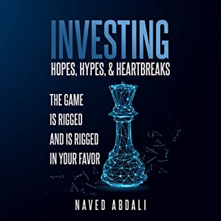 INVESTING - HOPES, HYPES, & HEARTBREAKS : THE GAME IS RIGGED AND IS RIGGED IN YOUR FAVOR (English Edition)
