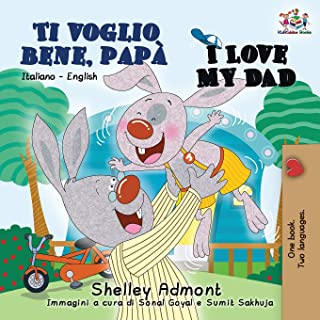 Ti voglio bene, papà I Love My Dad: Italian English Bilingual Book for Kids (Italian English Bilingual Collection) (Italian Edition)