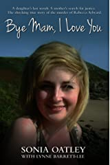 Bye Mam, I Love You - A daughter's last words. A mother's search for justice. The shocking true story of the murder of Rebecca Aylward: A Daughter's Last ... Story of the Murder of Rebecca Aylward. Kindle Edition