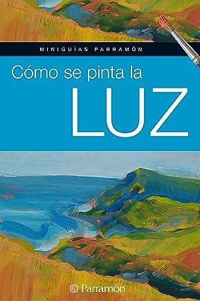Miniguías Parramón: Cómo se pinta la luz (Spanish Edition)
