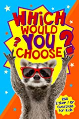 Which Would You Choose?: A children's 'either / or' silly scenario game book for kids ages 6-12 Kindle Edition