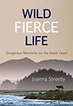 Wild Fierce Life: Dangerous Moments on the Outer Coast
