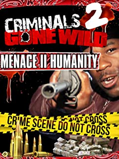 Criminals Gone Wild 2: Menace II Humanity