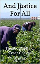 And Justice For All: The Biography of Cesar Chavez (True Story Books for Kids & Teens Book 10)