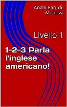 1-2-3 Parla l'inglese americano!: Livello 1 (Italian Edition)