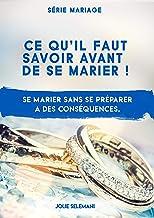 Ce qu'il faut savoir avant de se marier: Se marier sans se préparer a des conséquences (Mariage t. 1) (French Edition)