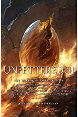 Unfettered III: New Tales By Masters of Fantasy Kindle Edition
