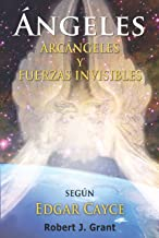 Angeles, Arcangeles y Fuerzas Invisibles (Spanish Edition)