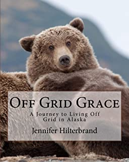 Off Grid Grace: A Journey to Living Off Grid in Alaska