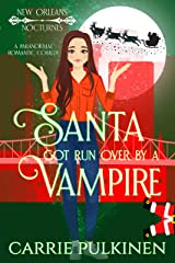Santa Got Run Over by a Vampire: A Frightfully Funny Paranormal Romantic Comedy (New Orleans Nocturnes Book 4) Kindle Edition