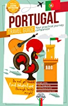 Portugal Travel Guide - Your Practical Journey Companion (Full-color) - 2018/2019 - Discover Every Portuguese District: Lisbon, Porto, Algarve, Azores, Madeira, and much more!