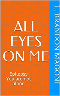 All Eyes On Me: Epilepsy You are not alone (English Edition)
