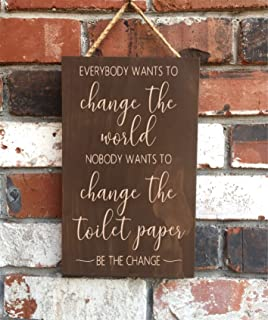 Wood Sign Be The Change Bathroom Funny Sign Everybody Wants to Change The World Nobody Wants to Change The Toilet Paper Wall Art Decorative Home Desk Sign