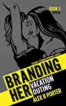 Branding Her 5 : Vacation & Outing (Episode 09 & 10): Vacation & Outing (BRANDING HER - Steamy Lesbian Romance Series)