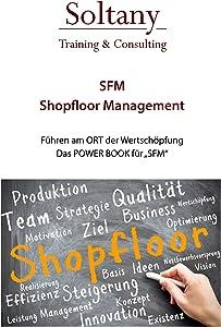 SFM - Shop Floor Management: Führen am Ort der Wertschöpfung (German Edition)