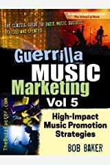Guerrilla Music Marketing, Vol 5: Low-Cost, High-Impact Music Promotion Strategies That Work (Guerrilla Music Marketing Series) Kindle Edition