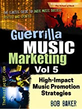 Guerrilla Music Marketing, Vol 5: Low-Cost, High-Impact Music Promotion Strategies That Work (Guerrilla Music Marketing Se...