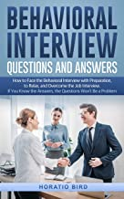 Behavioral Interview Questions and Answers: How to Face the Behavioral Interview with Preparation, to Relax, and Overcome ...