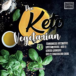 The Keto Vegetarian: 101 Delicious Low-Carb Plant-Based, Egg & Dairy Recipes For A Ketogenic Diet (Recipe-Only Edition)