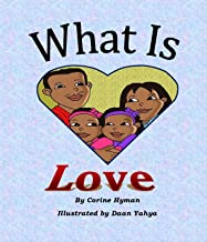 Children's Book: What is Love: A Kid Friendly Interpretation of 1 John 3:11, 16-18 & 1 Corinthians 13:1-8 & 13 for prescho...