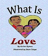 Children's Book: What is Love: A Kid Friendly Interpretation of 1 John 3:11, 16-18 & 1 Corinthians 13:1-8 & 13 for preschool and ages 6-8 (Teaching Christ's Children Book 2)