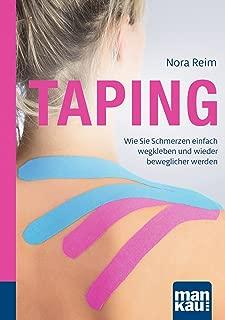 Taping. Kompakt-Ratgeber: Wie Sie Schmerzen einfach wegkleben und wieder beweglicher werden (German Edition)