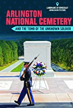 Arlington National Cemetery and the Tomb of the Unknown Soldier (Landmarks of Democracy: American Institutions)