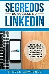 Segredos Do Sucesso No Linkedin: Como Usar o LinkedIn Para Gerar Leads Qualificados e Aumentar as Vendas Em Seu Negócio eBook Kindle