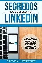 Segredos Do Sucesso No Linkedin: Como Usar o LinkedIn Para Gerar Leads Qualificados e Aumentar as Vendas Em Seu Negócio (Portuguese Edition)