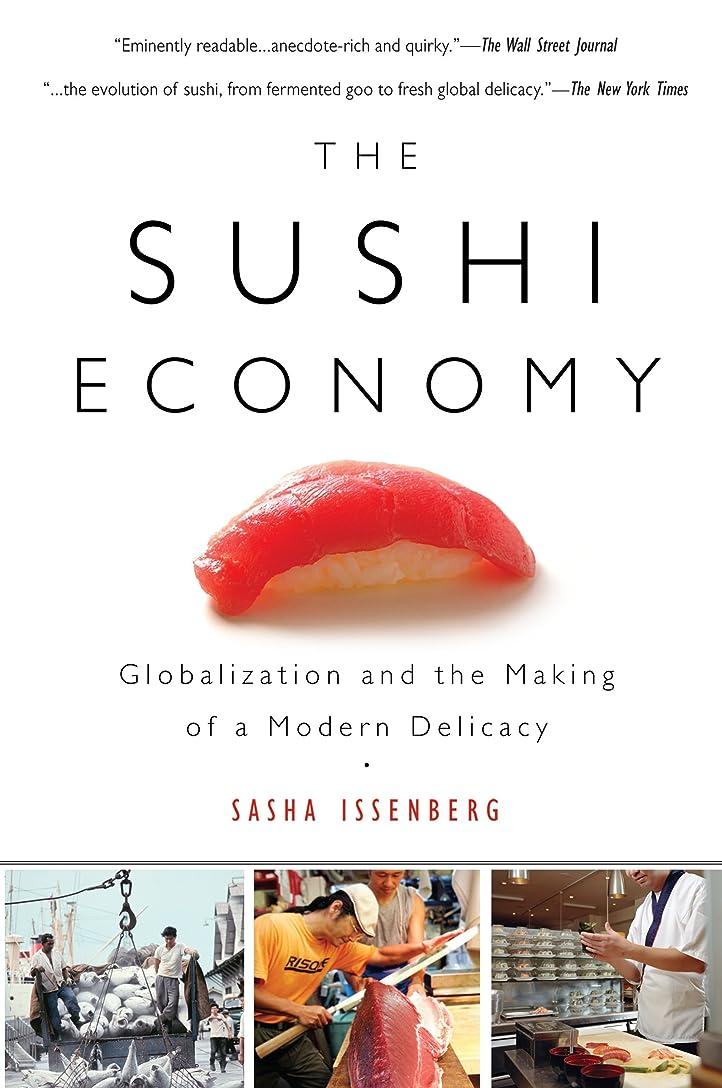 反論者致死高尚なThe Sushi Economy: Globalization and the Making of a Modern Delicacy (English Edition)