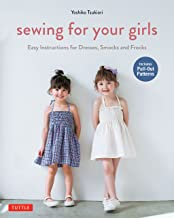 Sewing For Your Girls: Easy Instructions for Dresses, Frocks and Smocks: Easy Instructions for Dresses, Smocks and Frocks (Includes Pull-Out Patterns)