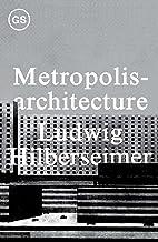 Hilberseimer, L: Metropolisarchitecture (Columbia University GSAPP Sourcebooks)