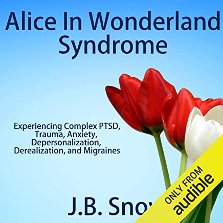 Alice in Wonderland Syndrome: Experiencing Complex PTSD