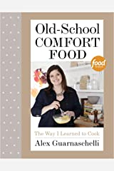 Old-School Comfort Food: The Way I Learned to Cook: A Cookbook Kindle Edition