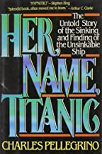Her Name, Titanic: The Real Story of the Sinking and Finding of the Unsinkable Ship