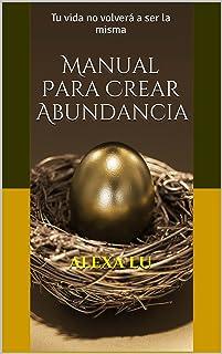 Manual Para Crear Abundancia: Tu vida no volverá a ser la misma