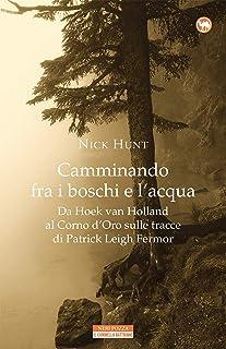 Camminando fra i boschi e l'acqua. Da Hoek van Holland al Corno d'Oro sulle tracce di Patrick Leigh Fermar (Il cammello ba...