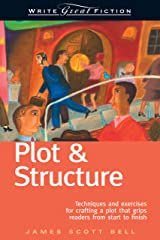Write Great Fiction - Plot & Structure: Techniques and Exercises for Crafting and Plot That Grips Readers from Start to Finish Kindle Edition