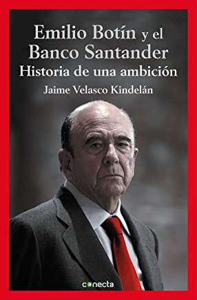 Emilio Botín y el Banco Santander: Historia de una ambición (Spanish Edition)