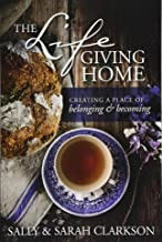The Lifegiving Home: Creating a Place of Belonging and Becoming PDF