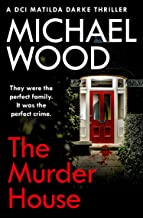 The Murder House: A gripping new crime thriller that will keep you hooked (DCI Matilda Darke Thriller, Book 5)
