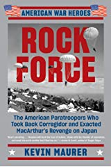 Rock Force: The American Paratroopers Who Took Back Corregidor and Exacted MacArthur's Revenge on Japan Kindle Edition