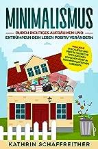 Minimalismus: Durch richtiges Aufräumen und Entrümpeln dein Leben positiv verändern - inklusive Checklisten und über 50 hilfreiche Tipps für einen einfachen ... minimalistischen Lebensstil (German Edition)