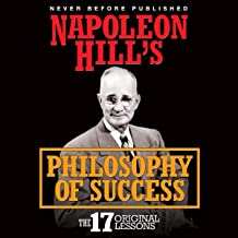 Napoleon Hill's Philosophy of Success: The 17 Original Lessons