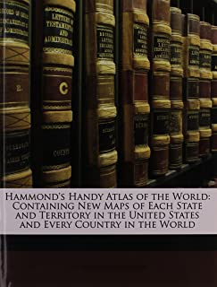 Hammond's Handy Atlas of the World: Containing New Maps of Each State and Territory in the United States and Every Country...