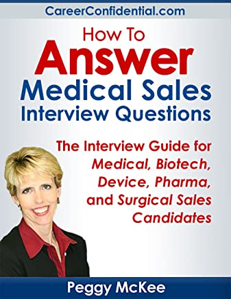How to Answer Medical Sales Interview Questions: The Interview Guide for Medical, Biotech, Device, Pharma, and Surgical Sales Candidates